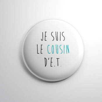 Badge Le Cousin d'E.T.