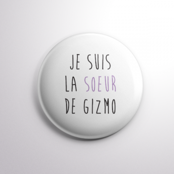 Badge La Soeur de Gizmo
