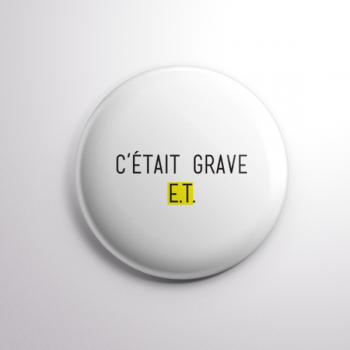 Badge C'était Grave E.T.