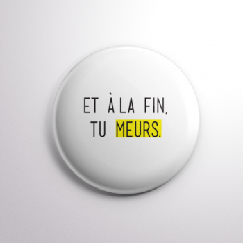Badge Tu Meurs