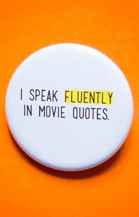 Badge I Speak Fluently in Movie Quotes