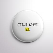 Badge C'était Grave E.T.