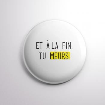 Badge Tu Meurs